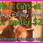 Haircuts at Walt Disney World For $20: A Cheapskate Princess Guide