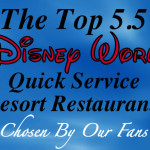 The Top 5.5 Quick Service Disney Resort Restaurants – Chosen by Our Fans!