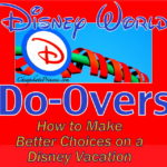 The Disney World Do-Over: Tips for Planning a Better Vacation