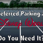 Disney World Preferred Parking: Do You Need It?